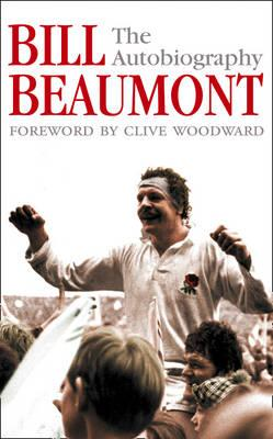Image for Bill Beaumont: The Autobiography
