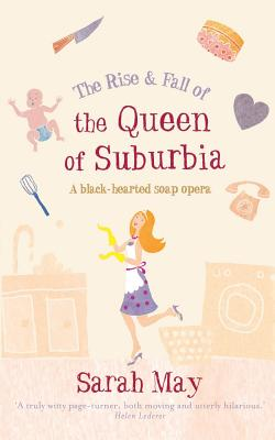 Image for The Rise and Fall of the Queen of Suburbia: A Black-Hearted Soap Opera