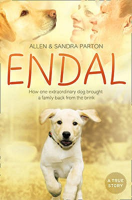 Image for Endal: How One Extraordinary Dog Brought a Family Back from the Brink. Allen & Sandra Parton with Gill Paul