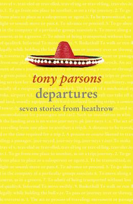 DEPARTURES SEVEN STORIES FROM HEATHROW, PARSONS, TONY