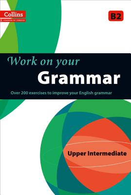 Image for Collins Work on Your Grammar - Upper Intermediate (B2)