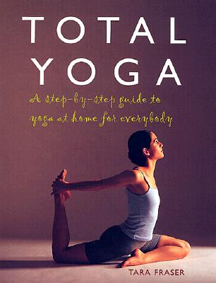 Image for Total Yoga A Step-By-Step Guide to Yoga at Home for Everybody