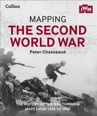 Image for Mapping the Second World War: The History of the War Through Maps from 1939 to 1945