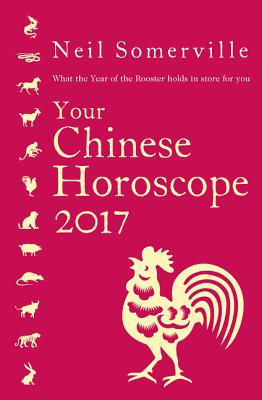 Your Chinese Horoscope 2017: What the Year of the Rooster holds in store for You, Neil Somerville