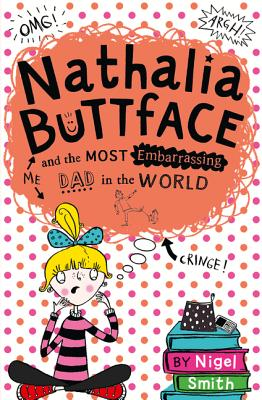 Nathalia Buttface and the Most Embarrassing Dad in the World (Nathalia Buttface), Smith, Nigel