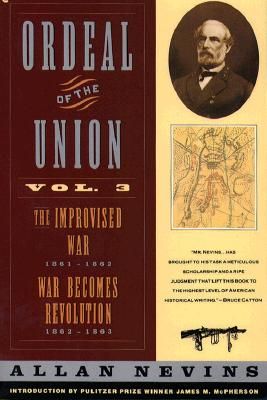 Image for Ordeal of the Union Vol. 3: The Improvised War 1861-1862; War Becomes Revolution 1862-1863