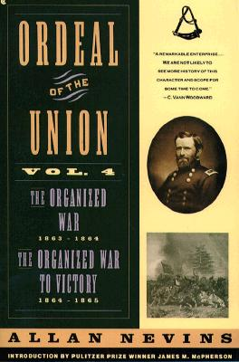 Image for Ordeal of the Union, Vol. 4: The Organized War, 1863-1864 / The Organized War To Victory, 1864-1865