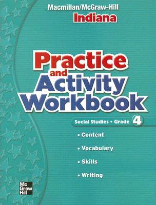 Social Studies: Grade 4, Indiana Pracitce and Activity Workbook, MacMillan/McGraw-Hill [Creator]