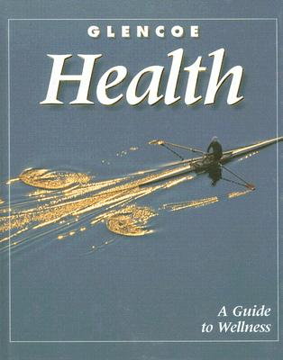Image for Glencoe Health, A Guide to Wellness, Student Edition [Hardcover]  by McGraw-Hill