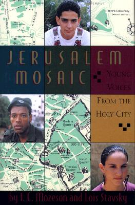 Jerusalem Mosaic: Young Voices from the Holy City, Mozeson, I.e.; Stavsky, Lois