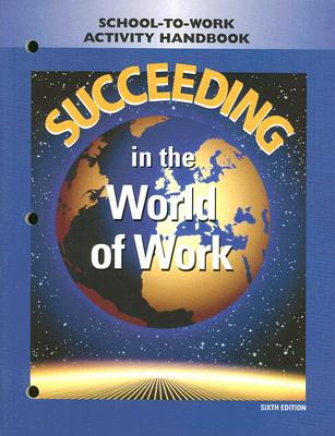 Succeeding in the World of Work: School-To-Work Activity Handbook, Kimbrell, Grady: Vineyard, Ben S.