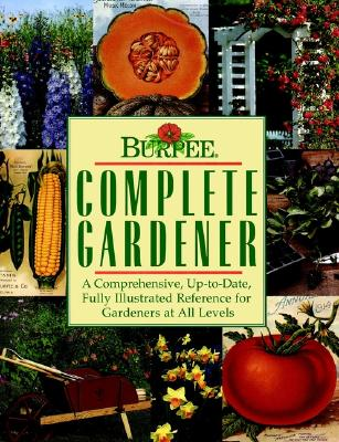 Image for Burpee Complete Gardener: A Comprehensive, Up-To-Date, Fully Illustrated Reference For Gardeners At all Levels