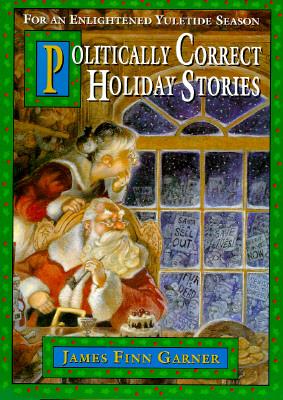 Politically Correct Holiday Stories: For an Enlightened Yuletide Season, JAMES FINN GARNER