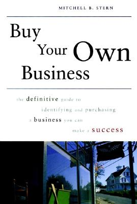 Image for Buy Your Own Business: The Definitive Guide to Identifying and Purchasing A Business You Can Make