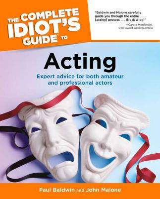 The Complete Idiot's Guide to Acting, Paul Baldwin, John Malone