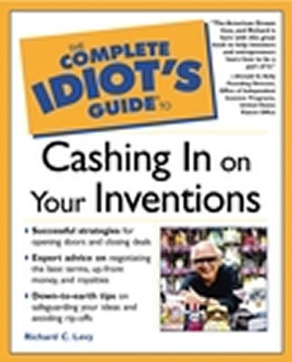 Complete Idiots Guide to Cashing in on Your Inventions, RICHARD C. LEVY