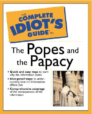 The Complete Idiot's Guide(R) to the Popes and the Papacy, Brandon Toropov