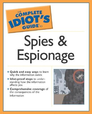 The Complete Idiot's Guide to Spies and Espionage, Rodney Carlisle Ph.D.