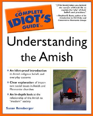 The Complete Idiot's Guide to Understanding the Amish, Rensberger, Susan