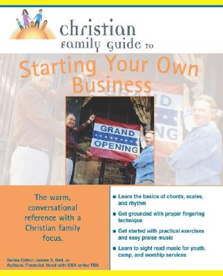 Image for Christian Family Guide to Starting Your Own Business (Christian Family Guides)