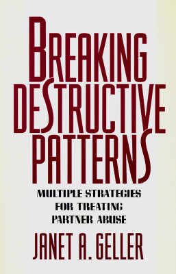 Image for Breaking Destructive Patterns: Multiple Strategies for Treating Partner Abuse