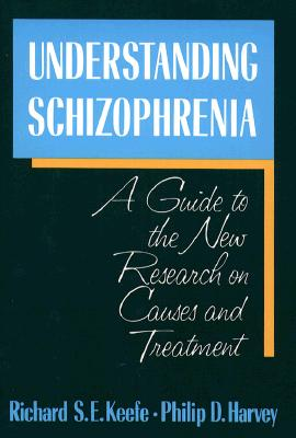 Image for Understanding Schizophrenia: A Guide to the New Research on Causes and Treatment