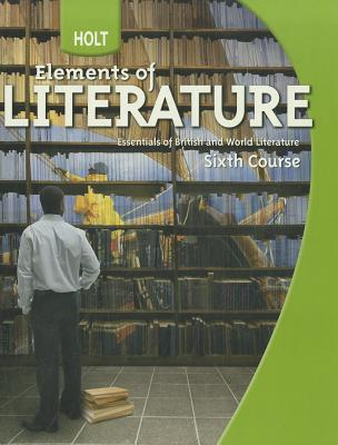 Elements of Literature; Essentials of British and World Literature, sixth course, 2009, HOLT, RINEHART AND WINSTON