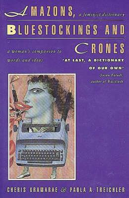 Image for Amazons, Bluestockings and Crones: A Feminist Dictionary