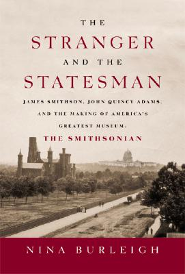 Image for The Stranger and the Statesman: James Smithson, John Quincy Adams, and the Making of America's Greatest Museum The Smithsonian