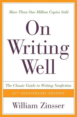 On Writing Well, 25th Anniversary: The Classic Guide to Writing Nonfiction, William K. Zinsser