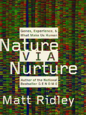 Nature Via Nurture: Genes, Experience, and What Makes Us Human, Ridley, Matt