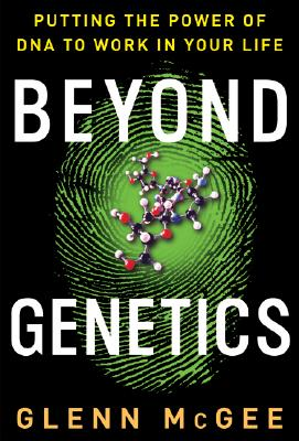 Image for Beyond Genetics: Putting the Power of DNA to Work in Your Life