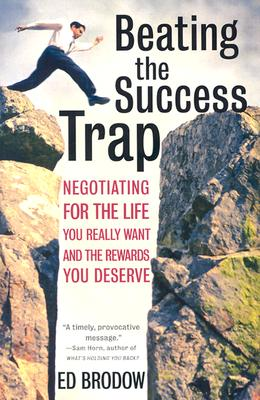 Image for Beating the Success Trap: Negotiating for the Life You Really Want and the Rewards You Deserve