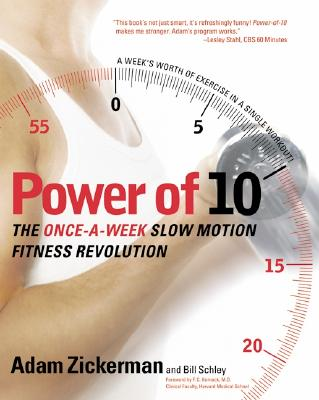 Power of 10: The Once-A-Week Slow Motion Fitness Revolution (Harperresource Book), Zickerman, Adam; Schley, Bill