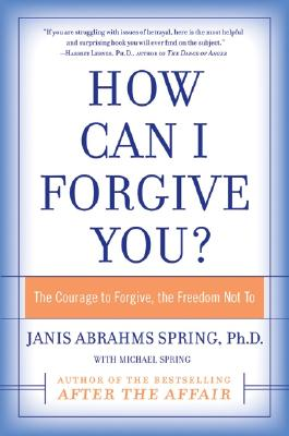 Image for How Can I Forgive You?: The Courage to Forgive, the Freedom Not To