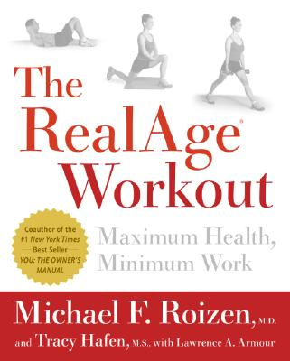 The RealAge(R)  Workout: Maximum Health, Minimum Work, Roizen, Michael F., M.D.; Hafen, Tracy; Armour, Lawrence A.