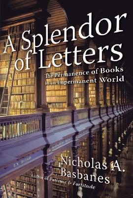 Image for A SPLENDOR OF LETTERS: THE PERMANENCE OF BOOKS IN AN IMPERMANENT WORLD