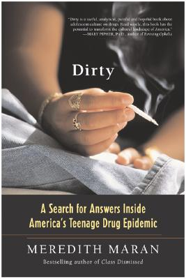 Image for Dirty: A Search for Answers Inside America's Teenage Drug Epidemic
