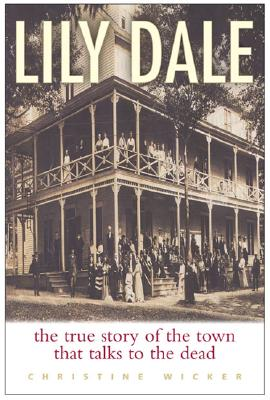 Image for Lily Dale: The True Story of the Town that talks to the Dead