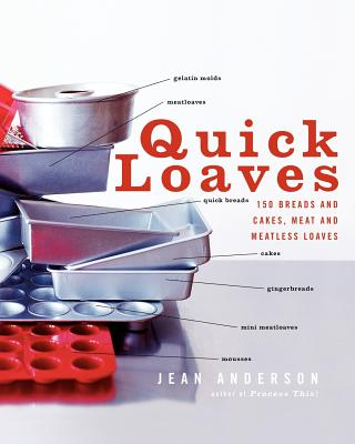 Quick Loaves: 150 Breads and Cakes, Meat and Meatless Loaves, Anderson, Jean