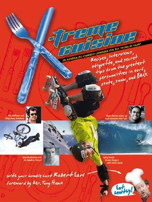 Image for X-TREME CUISINE AN ADRENALINE-CHARGED COOKBOOK FOR THE YOUNG AT HEART