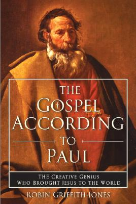 Image for The Gospel According to Paul: The Creative Genius Who Brought Jesus to the World