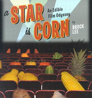 Image for A Star Is Corn: An Edible Film Odyssey