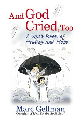Image for And God Cried, Too: A Kid's Book of Healing and Hope