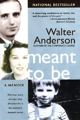"Meant to Be: The True Story of a Son Who Discovers He Is His Mother's Deepest Secret, ""Anderson, Walter"""