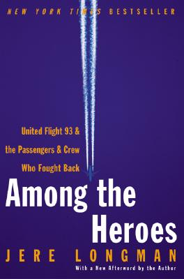 Image for Among the Heroes: United Flight 93 and the Passengers and Crew Who Fought Back
