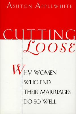 Image for Cutting Loose: Why Women Who End Their Marriages Do So Well