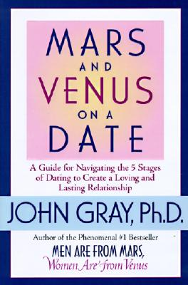 Image for Mars and Venus on a Date: A Guide for Navigating the 5 Stages of Dating to Create a Loving & Lasting Relationship