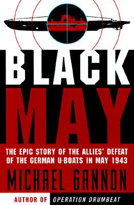 Image for BLACK MAY EPIC STORY OF THE ALLIES DEFEAT OF THE GERMAN U-BOATS IN MAY 1943
