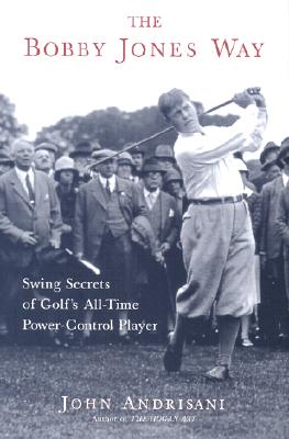 Image for The Bobby Jones Way: Swing Secrets of Golf's All-Time Power-Control Player